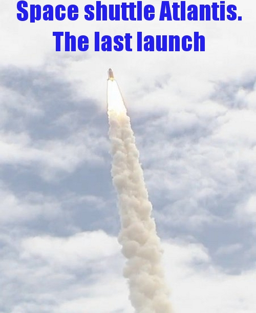 The last launch of the space shuttle. Friday 8th July 2011